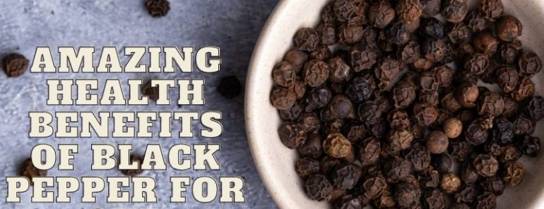 Amazing Health Benefits of Black Pepper for Our Overall Health