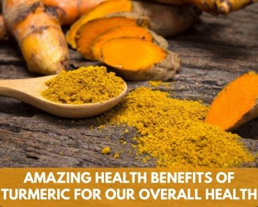 Amazing Health Benefits of Turmeric for Our Overall Health